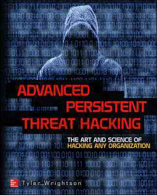 Advanced Persistent Threats Offensive Tactics for It Security By Wrightson, Tyler